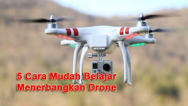 Cara Mudah Menerbangkan Drone